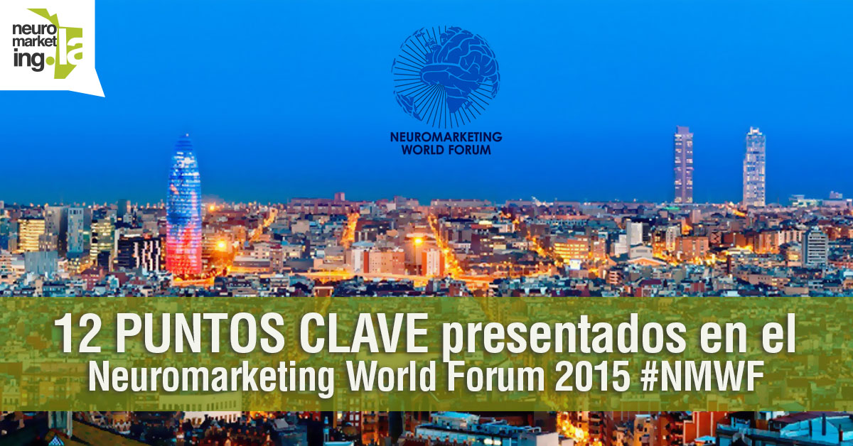 12 PUNTOS CLAVE presentados en el Neuromarketing World Forum 2015 #NMWF