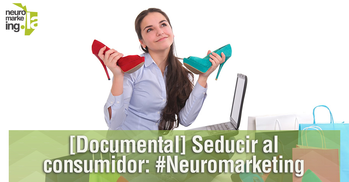 [Documental] Seducir al consumidor: #Neuromarketing