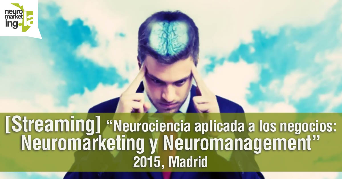 "[Streaming] ""Neurociencia aplicada a los negocios: Neuromarketing y Neuromanagement""  – 2015, Madrid"