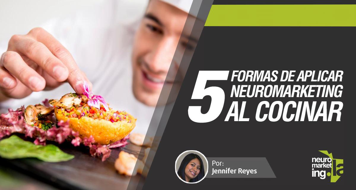 5 formas de aplicar Neuromarketing al Cocinar