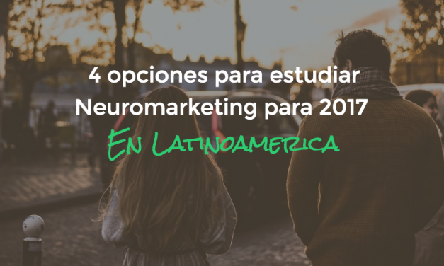 4 opciones para estudiar Neuromarketing para 2017 en Latinoamérica