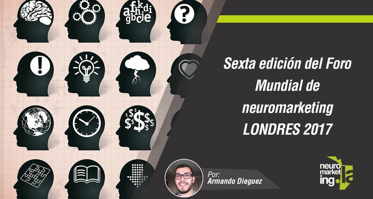 La sexta edición del Foro Mundial de Neuromarketing Londres 2017: Atrévete a conectar los puntos.