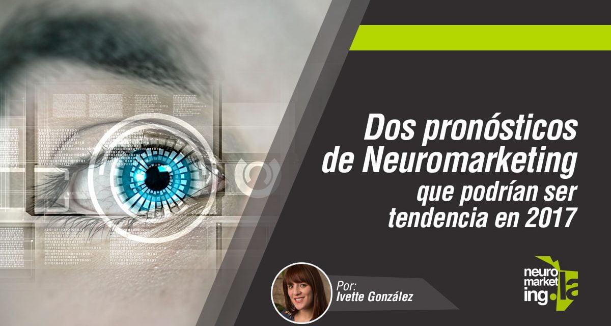 Dos Pronósticos de Neuromarketing que podrían ser tendencia en 2017