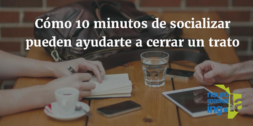 Cómo 10 minutos de socializar pueden ayudarte a cerrar un trato